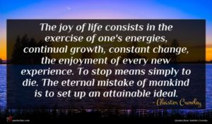 Aleister Crowley quote : The joy of life ...