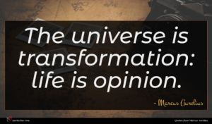 Marcus Aurelius quote : The universe is transformation ...