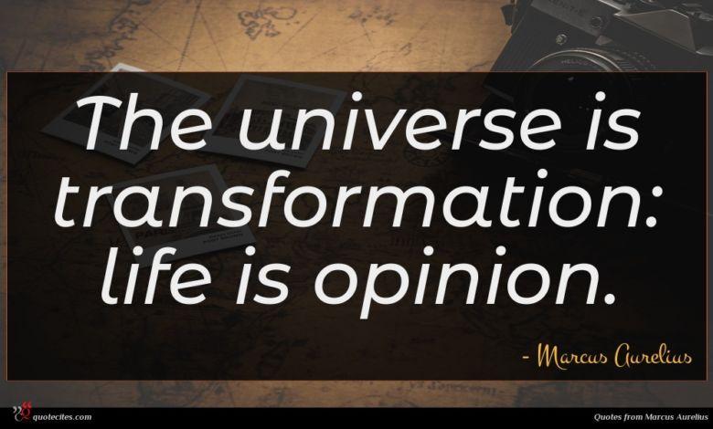 Photo of Marcus Aurelius quote : The universe is transformation …