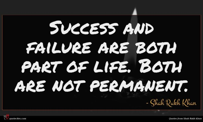 Success and failure are both part of life. Both are not permanent.