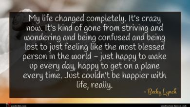 Photo of Becky Lynch quote : My life changed completely …