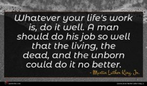 Martin Luther King, Jr. quote : Whatever your life's work ...