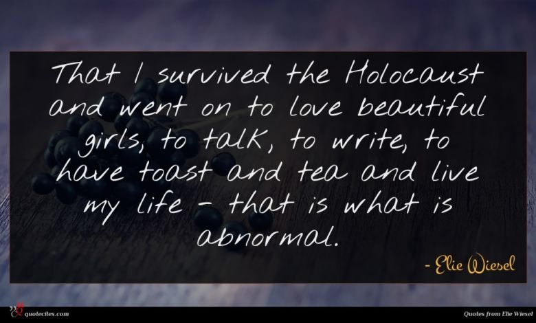 Photo of Elie Wiesel quote : That I survived the …