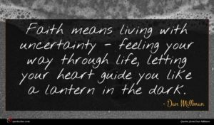 Dan Millman quote : Faith means living with ...
