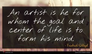Friedrich Schlegel quote : An artist is he ...