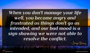 Jorge Bucay quote : When you don't manage ...