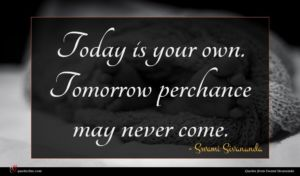 Swami Sivananda quote : Today is your own ...
