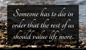 Virginia Woolf quote : Someone has to die ...