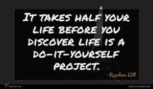 Napoleon Hill quote : It takes half your ...