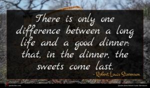 Robert Louis Stevenson quote : There is only one ...