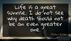 Vladimir Nabokov quote : Life is a great ...