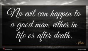 Plato quote : No evil can happen ...
