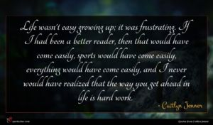 Caitlyn Jenner quote : Life wasn't easy growing ...