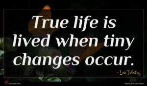 Leo Tolstoy quote : True life is lived ...