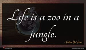 Peter De Vries quote : Life is a zoo ...