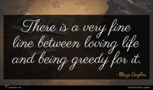 Maya Angelou quote : There is a very ...