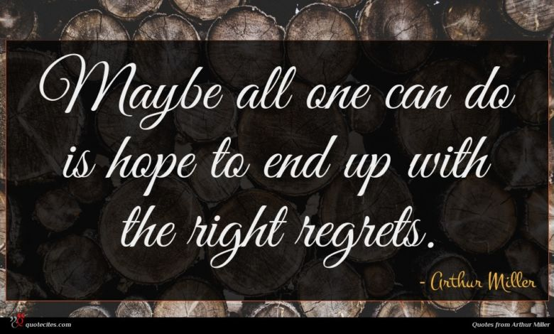 Maybe all one can do is hope to end up with the right regrets.