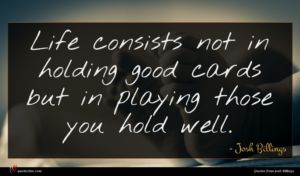 Josh Billings quote : Life consists not in ...
