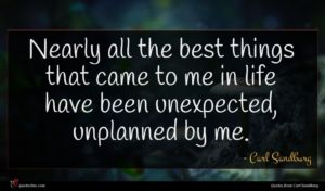 Carl Sandburg quote : Nearly all the best ...