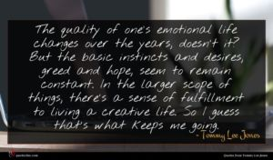 Tommy Lee Jones quote : The quality of one's ...