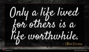 Albert Einstein quote : Only a life lived ...