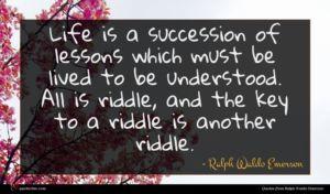 Ralph Waldo Emerson quote : Life is a succession ...