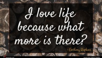 Photo of Anthony Hopkins quote : I love life because …