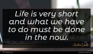 Audre Lorde quote : Life is very short ...