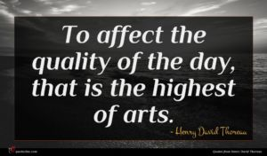 Henry David Thoreau quote : To affect the quality ...