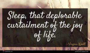 Virginia Woolf quote : Sleep that deplorable curtailment ...