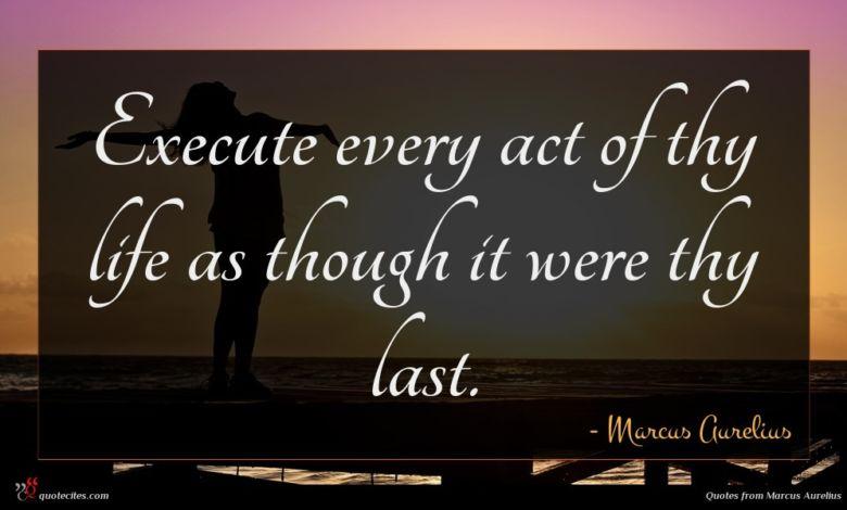 Photo of Marcus Aurelius quote : Execute every act of …