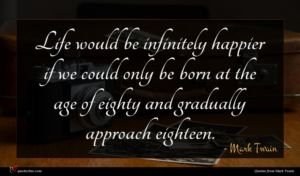 Mark Twain quote : Life would be infinitely ...
