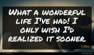 Colette quote : What a wonderful life ...