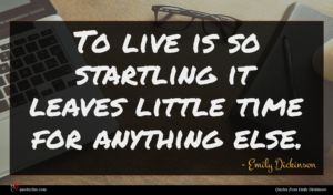 Emily Dickinson quote : To live is so ...