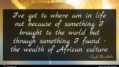 Photo of Hugh Masekela quote : I've got to where …