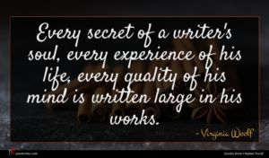 Virginia Woolf quote : Every secret of a ...