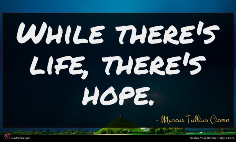 While there's life, there's hope.