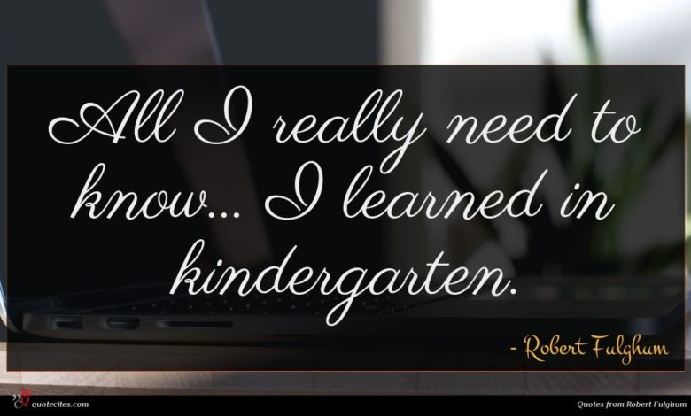 All I really need to know... I learned in kindergarten.