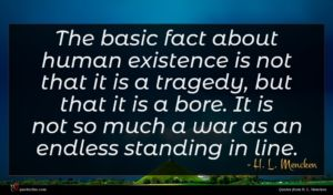 H. L. Mencken quote : The basic fact about ...