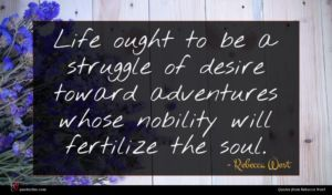 Rebecca West quote : Life ought to be ...