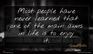 Samuel Butler quote : Most people have never ...