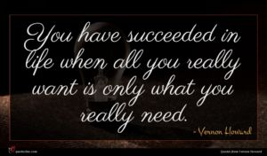Vernon Howard quote : You have succeeded in ...