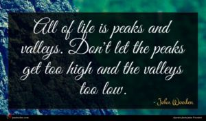 John Wooden quote : All of life is ...