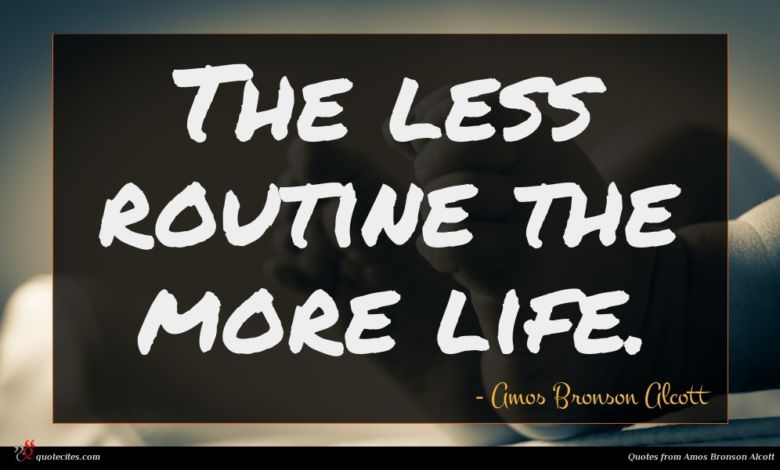 The less routine the more life.