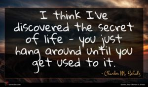 Charles M. Schulz quote : I think I've discovered ...