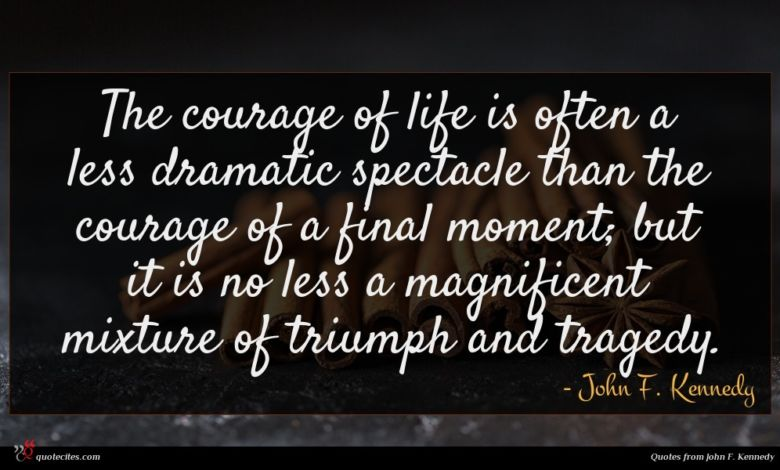 Photo of John F. Kennedy quote : The courage of life …
