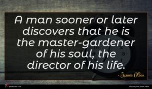 James Allen quote : A man sooner or ...