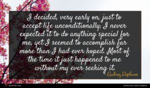 Audrey Hepburn quote : I decided very early ...