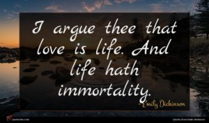 Emily Dickinson quote : I argue thee that ...