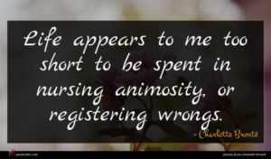 Charlotte Brontë quote : Life appears to me ...